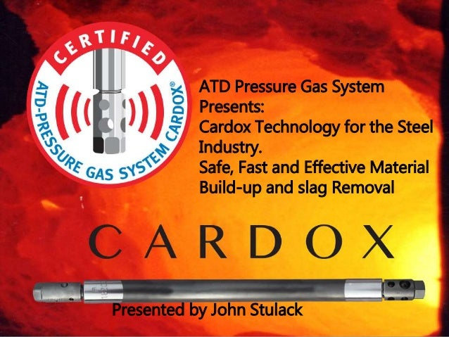ATD Pressure Gas System Presents: Cardox Technology for the Steel Industry. Safe, Fast and Effective Material Build-up and...