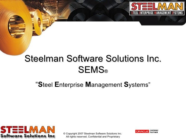 "Steelman Software Solutions Inc. SEMS ® "" S teel  E nterprise  M anagement  S ystems"""