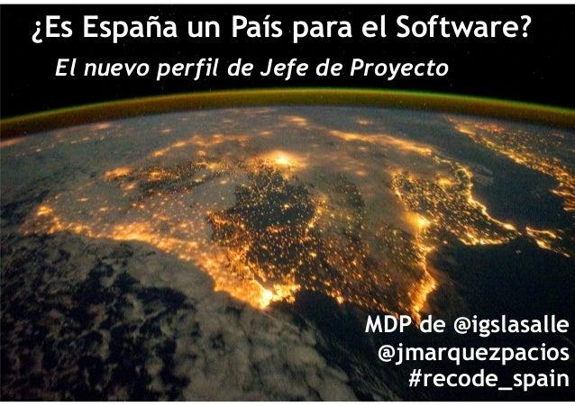 1  1  ¿Es España un País para el Software?  El nuevo perfil de Jefe de Proyecto  MDP de @igslasalle  @jmarquezpacios  #rec...