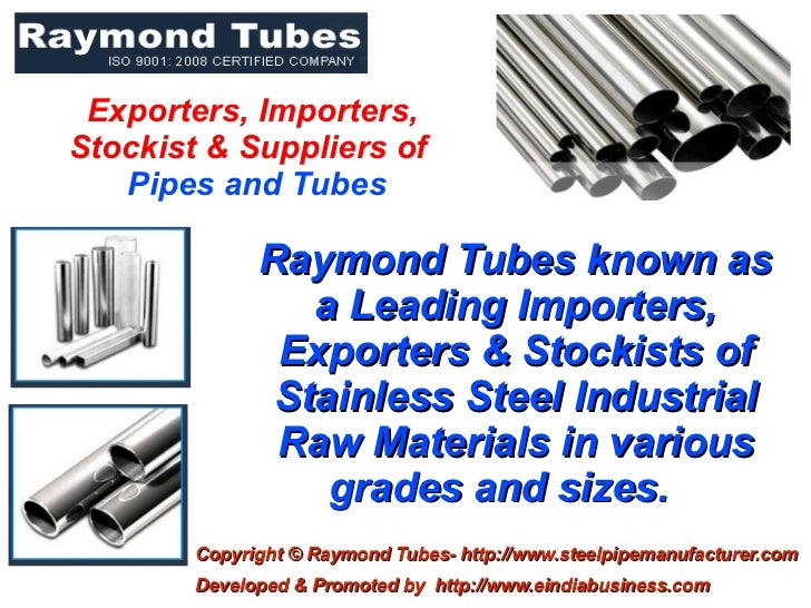Exporters, Importers,Stockist & Suppliers of   Pipes and Tubes              Raymond Tubes known as                 a Leadi...