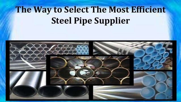 The Way to Select The Most Efficient Steel Pipe Supplier