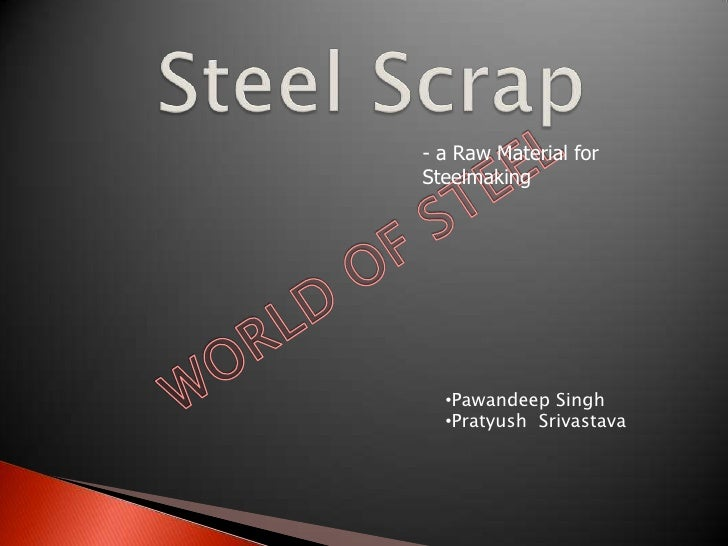 - a Raw Material forSteelmaking  •Pawandeep Singh  •Pratyush Srivastava