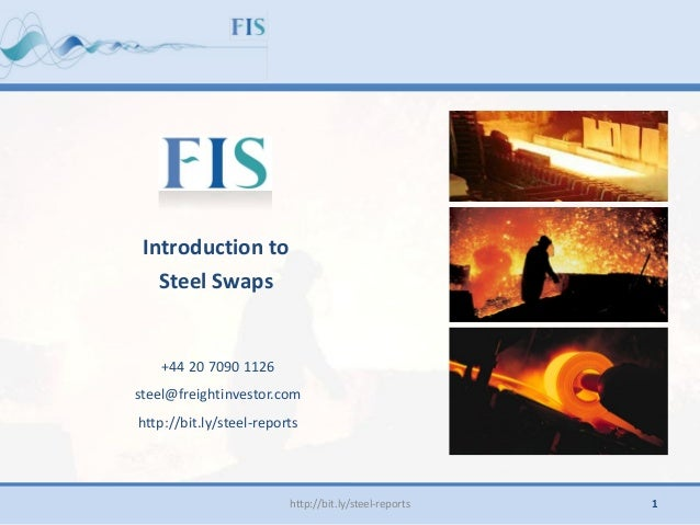 +44 20 7090 1126 steel@freightinvestor.com http://bit.ly/steel-reports Introduction to Steel Swaps http://bit.ly/steel-rep...