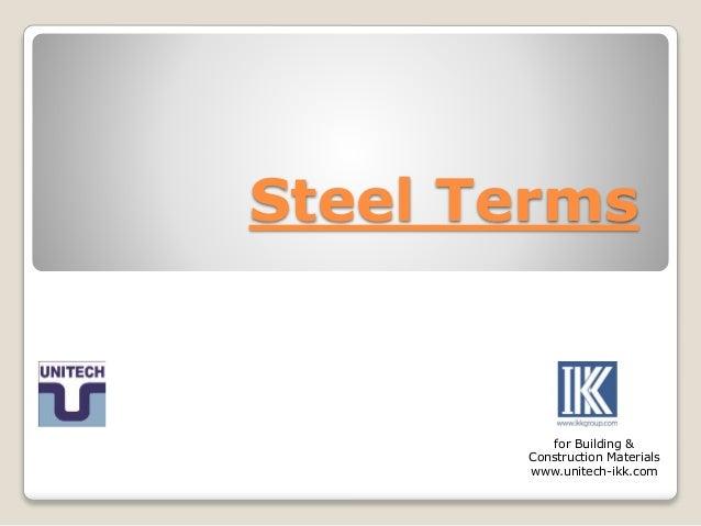 Steel Terms for Building & Construction Materials www.unitech-ikk.com