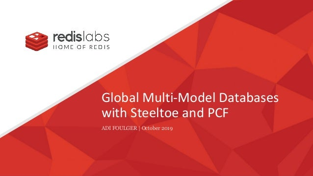 Global Multi-Model Databases with Steeltoe and PCF ADI FOULGER | October 2019