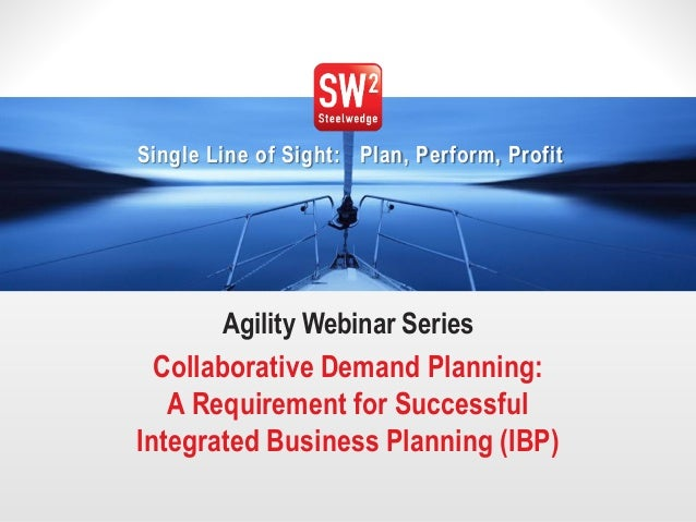 1  © 2014 Steelwedge Software, Inc. Confidential.  Single Line of Sight: Plan, Perform, Profit  Agility Webinar Series  Co...