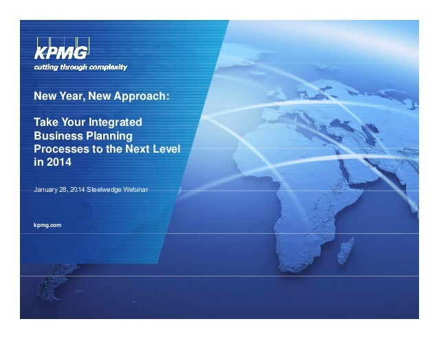 New Year, New Approach: Take Your Integrated Business Planning Processes to the Next Level in 2014 January 28 2014 Steelwe...