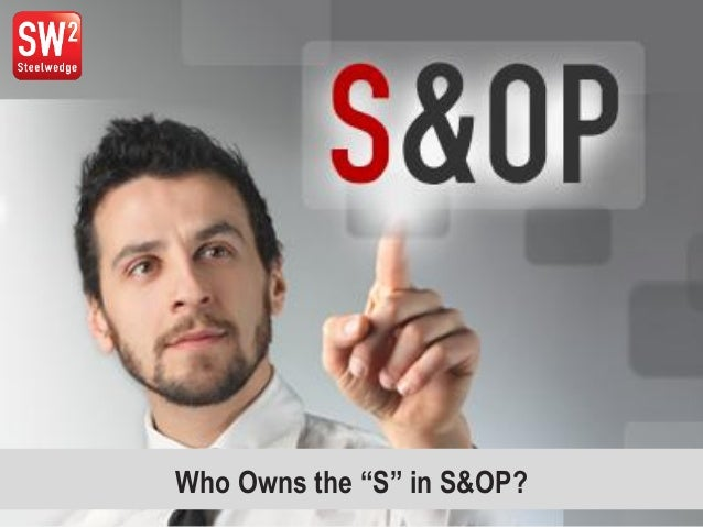"""Who Owns the """"S"""" in S&OP?"""