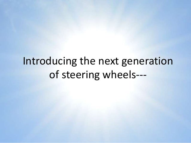 Introducing the next generation of steering wheels---