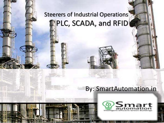 Steerers of Industrial Operations  PLC, SCADA, and RFID  By: SmartAutomation.in
