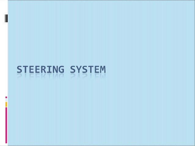STEERING SYSTEM DESIGN    KEY TERMS   Camber   Caster   Directional Stability   Geometric Centerline   Lead   Parall...