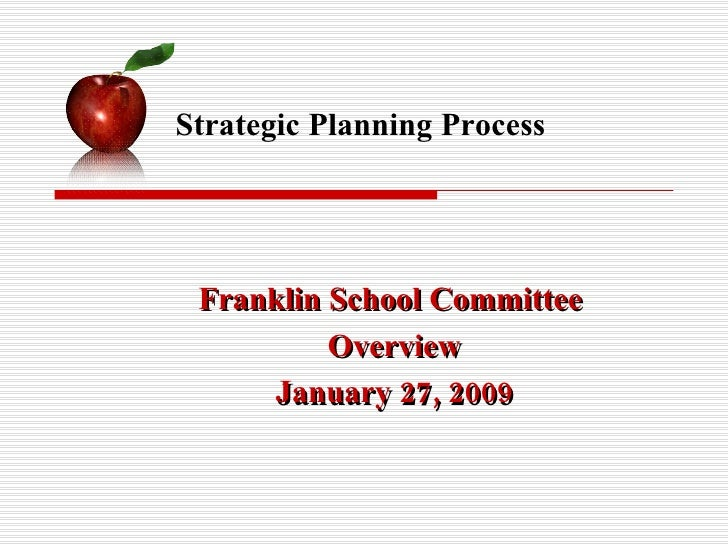 Franklin School Committee  Overview January 27, 2009 Strategic Planning Process
