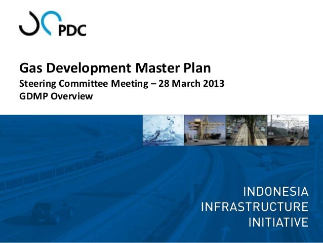 Gas Development Master PlanSteering Committee Meeting – 28 March 2013GDMP Overview