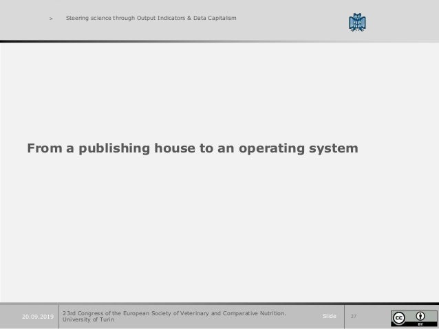 Slide 2720.09.2019 > Steering science through Output Indicators & Data Capitalism From a publishing house to an operating ...