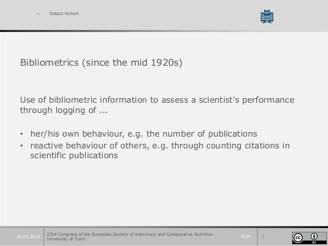 Slide 320.09.2019 > Output factors Bibliometrics (since the mid 1920s) Use of bibliometric information to assess a scienti...