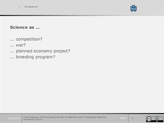 Slide 3820.09.2019 > Perspektiven Science as … ... competition? ... war? ... planned economy project? ... breeding program...