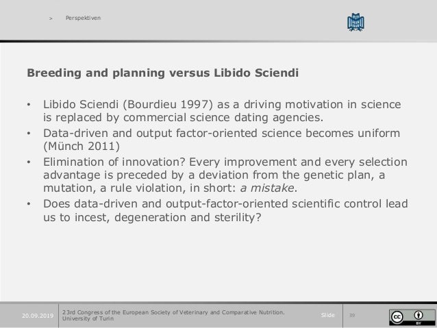 Slide 3920.09.2019 > Perspektiven Breeding and planning versus Libido Sciendi • Libido Sciendi (Bourdieu 1997) as a drivin...