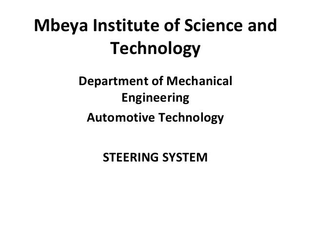 Mbeya Institute of Science and Technology Department of Mechanical Engineering Automotive Technology STEERING SYSTEM