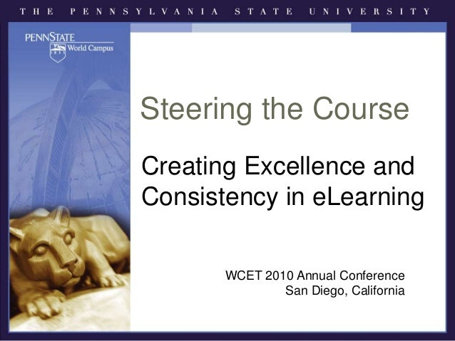 Steering the Course Creating Excellence and Consistency in eLearning WCET 2010 Annual Conference San Diego, California
