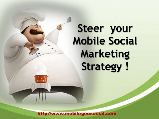 Steer your             Mobile Social               Marketing               Strategy !http://www.mobilegeosocial.com