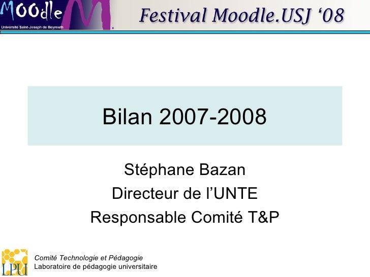 Bilan 2007-2008 Stéphane Bazan Directeur de l'UNTE Responsable Comité T&P
