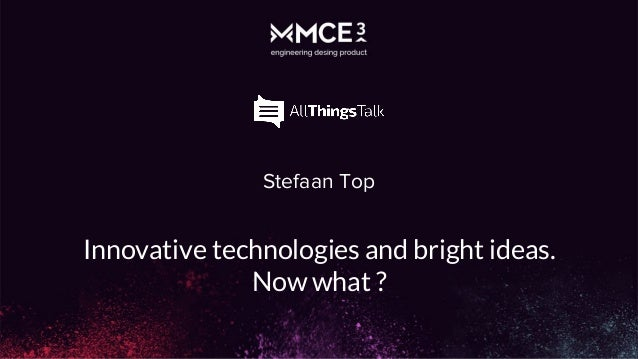 Stefaan Top Innovative technologies and bright ideas. Now what ?