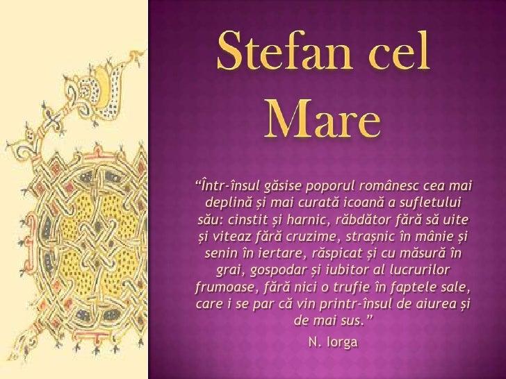 """Stefan cel Mare<br />""""Într-însulgăsisepoporulromânescceamaideplinăşimaicuratăicoană a sufletuluisău: cinstitşiharnic, răbd..."""