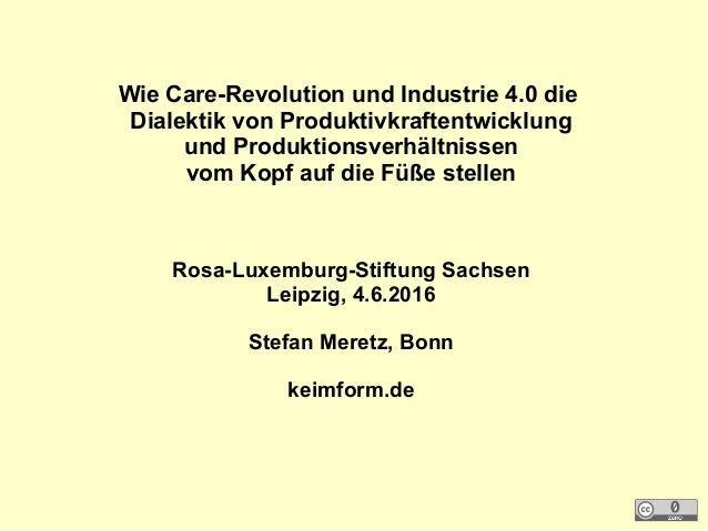 Wie Care-Revolution und Industrie 4.0 die Dialektik von Produktivkraftentwicklung und Produktionsverhältnissen vom Kopf au...