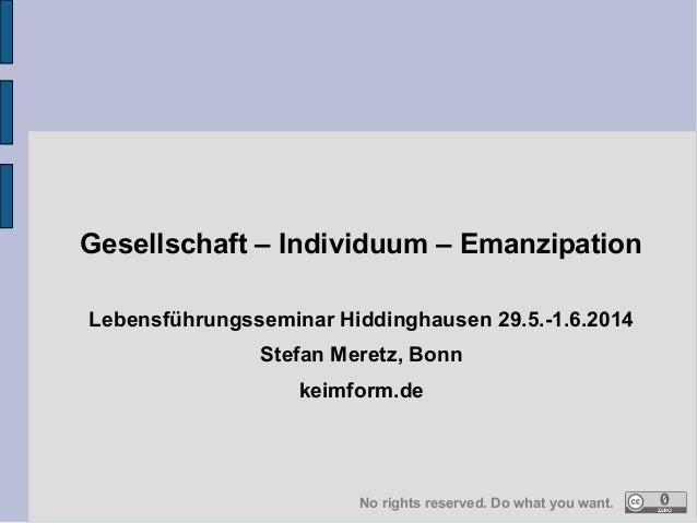 Gesellschaft – Individuum – Emanzipation Lebensführungsseminar Hiddinghausen 29.5.-1.6.2014 Stefan Meretz, Bonn keimform.d...