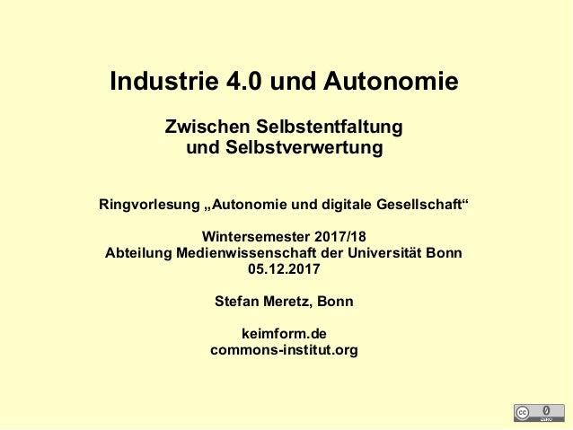 """Industrie 4.0 und Autonomie Zwischen Selbstentfaltung und Selbstverwertung Ringvorlesung """"Autonomie und digitale Gesellsch..."""