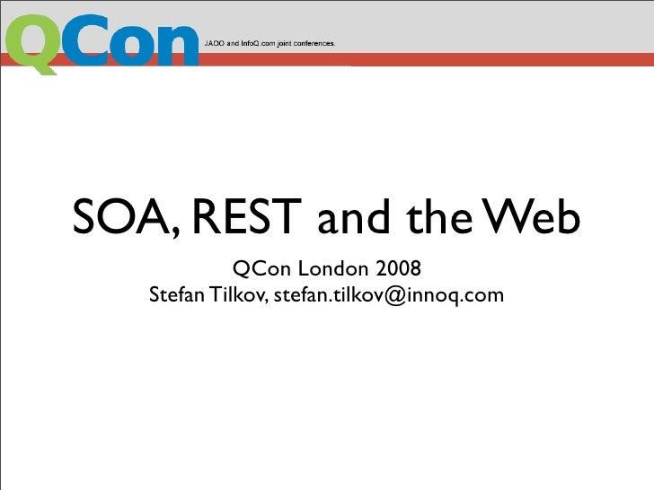 SOA, REST and the Web              QCon London 2008    Stefan Tilkov, stefan.tilkov@innoq.com