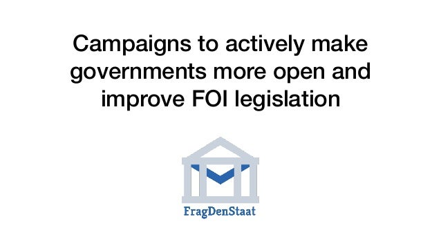Campaigns to actively make governments more open and improve FOI legislation