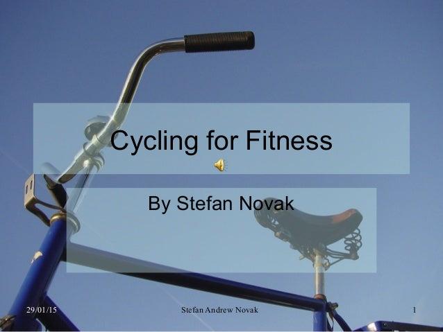 29/01/15 Stefan Andrew Novak 1 Cycling for Fitness By Stefan Novak