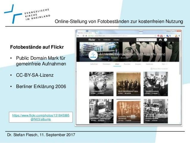 Dr. Stefan Flesch, 11. September 2017 Online-Stellung von Fotobeständen zur kostenfreien Nutzung Fotobestände auf Flickr J...