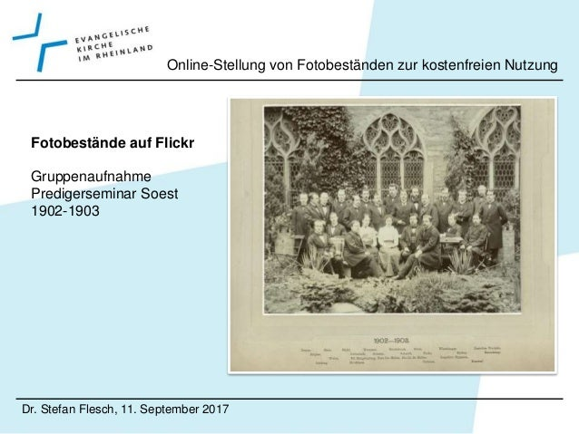 Dr. Stefan Flesch, 11. September 2017 Online-Stellung von Fotobeständen zur kostenfreien Nutzung http://archiv- ekir.de/in...
