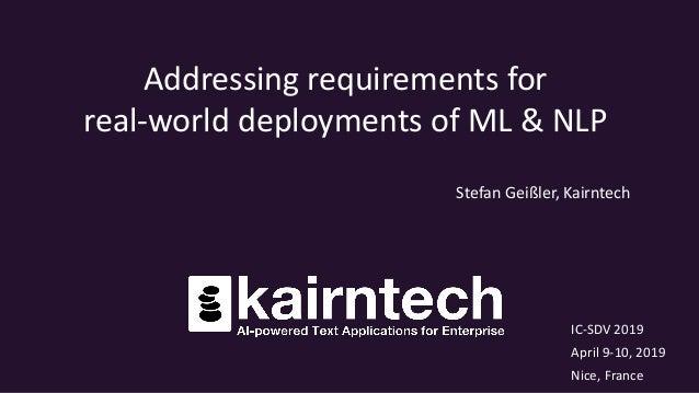 IC-SDV 2019 April 9-10, 2019 Nice, France Addressing requirements for real-world deployments of ML & NLP Stefan Geißler, K...