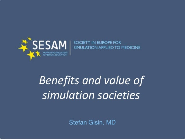 Benefits and value of simulation societies Stefan Gisin, MD