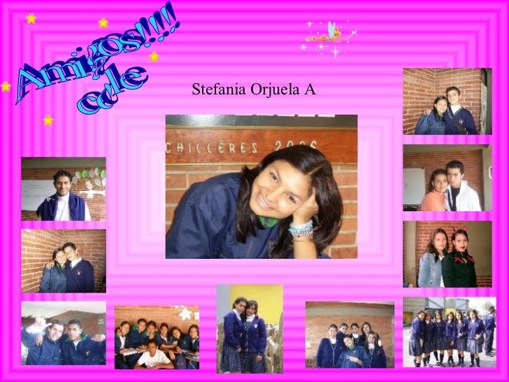 Amigos!!! cole Stefania Orjuela A
