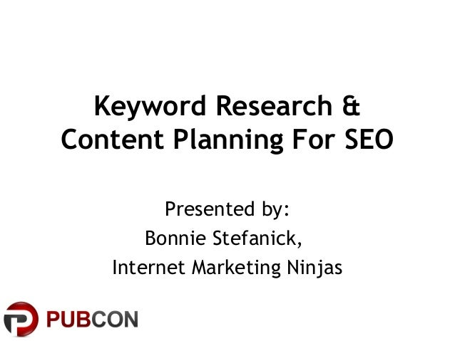 Keyword Research & Content Planning For SEO Presented by: Bonnie Stefanick, Internet Marketing Ninjas