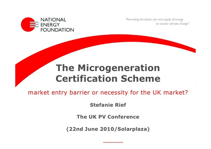 The Microgeneration         Certification Scheme market entry barrier or necessity for the UK market?                     ...