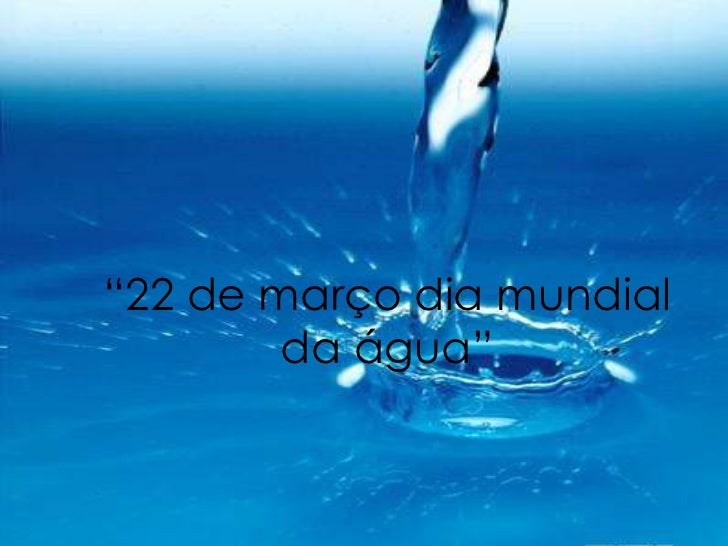 """"""" 22 de março dia mundial da água"""""""
