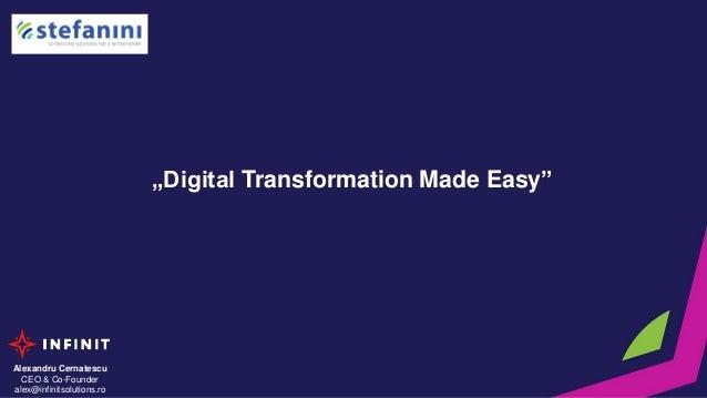 """Alexandru Cernatescu CEO & Co-Founder alex@infinitsolutions.ro """"Digital Transformation Made Easy"""""""