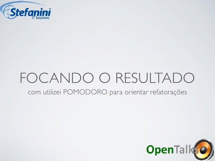 FOCANDO O RESULTADOcom utilizei POMODORO para orientar refatorações