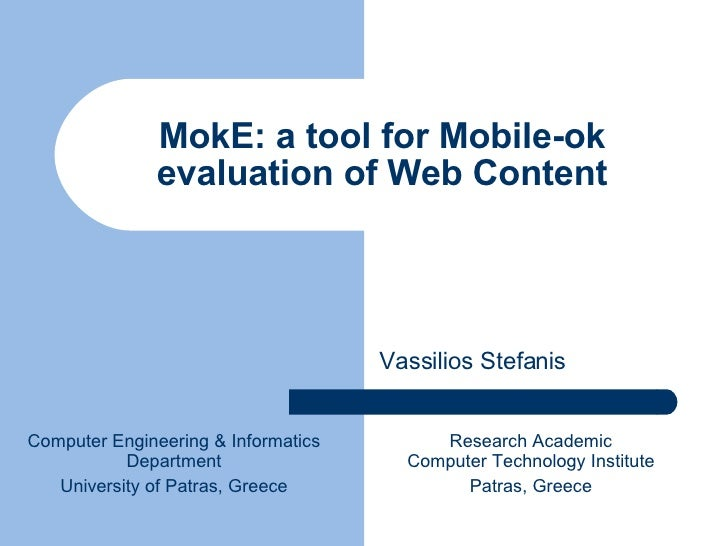 MokE: a tool for Mobile-ok evaluation of Web Content Vassilios Stefanis Computer Engineering & Informatics Department Univ...