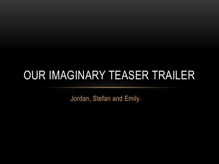 Jordan, Stefan and Emily.<br />Our imaginary teaser trailer<br />