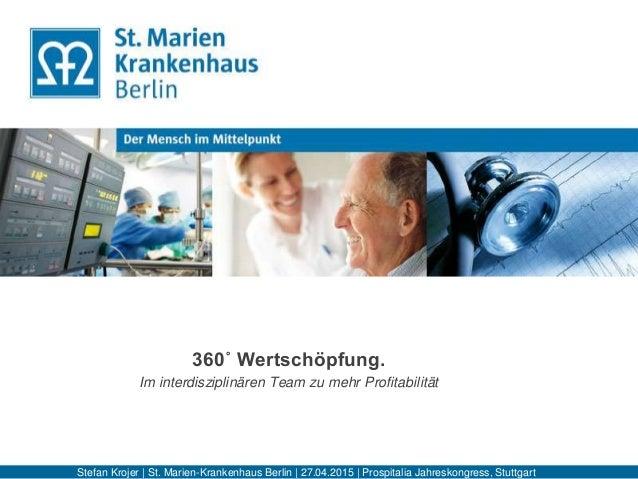 Herzlich willkommen! 360˚ Wertschöpfung. Im interdisziplinären Team zu mehr Profitabilität Stefan Krojer | St. Marien-Kran...
