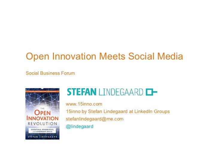 Open Innovation Meets Social MediaSocial Business Forum                 www.15inno.com                 15inno by Stefan Li...