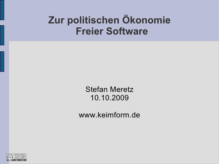 Zur politischen Ökonomie      Freier Software            Stefan Meretz         10.10.2009       www.keimform.de