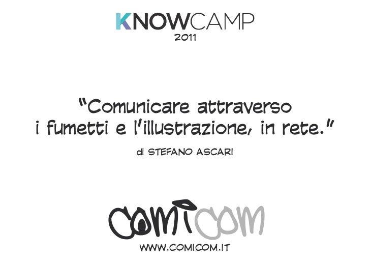 """2011     """"Comunicare attraversoi fumetti e l'illustrazione, in rete.""""            di STEFANO ASCARI             WWW.COMICOM..."""