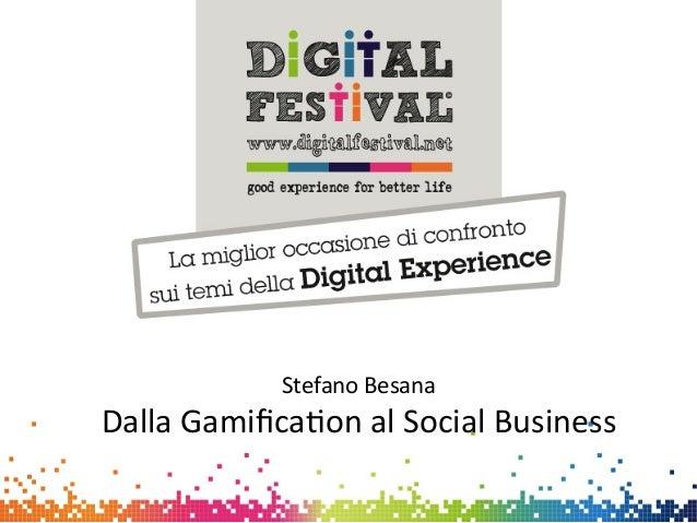 Stefano Besana Dalla Gamifica2on al Social Business